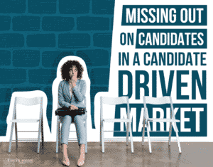 missing out on candidates in a candidate driven market