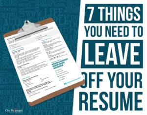 7 Things You Need to Leave Off Your Resume